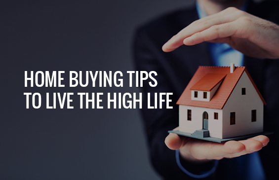 home-buying-tips-to-live-the-high-life-builders