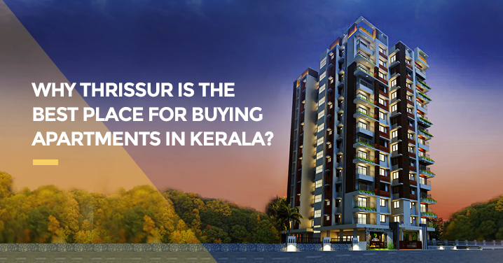 Why Thrissur Is The Best Place For Buying Apartments In Kerala